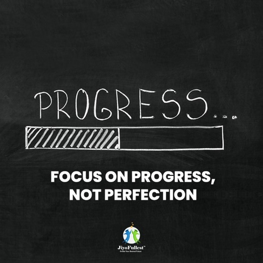 Focus on Progress, Not Perfection