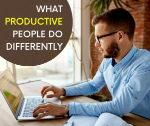 What productive people do differently