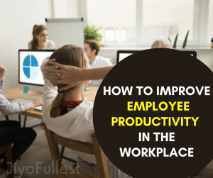 How to improve employee productivity in the workplace