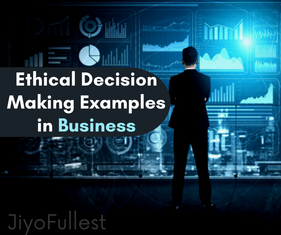 Ethical Decision Making Examples in business