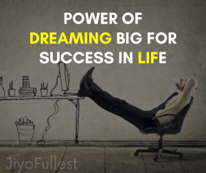 Power of dreaming Big for success in life