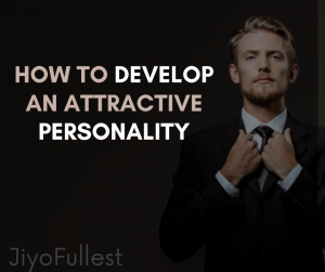 How to Develop an Attractive Personality