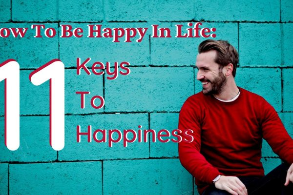 How to be happy in life: 11 keys to happiness